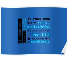 Be Your Own Kind of Beautiful - blue version Poster