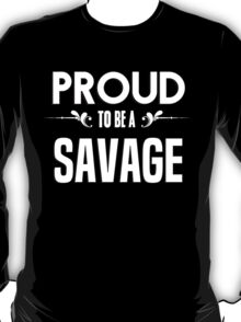 Proud to be a Savage. Show your pride if your last name or surname is Savage T-Shirt