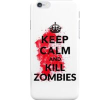 Keep Calm And Kill Zombies Shirt  iPhone Case/Skin
