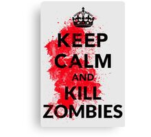 Keep Calm And Kill Zombies Shirt  Canvas Print