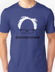 Bernie Sanders Bern Down For What - White  T-Shirt