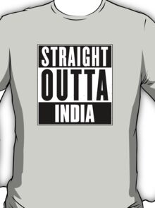 Straight outta India! T-Shirt