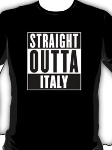 Straight outta Italy! T-Shirt