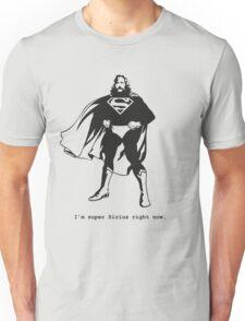 I'm Super Sirius right now.... Unisex T-Shirt