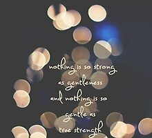nothing is as strong as gentleness and nothing is so gentle as true strength by Ingz