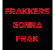 Battlestar Galactica - Frakkers gonna frak Photographic Print