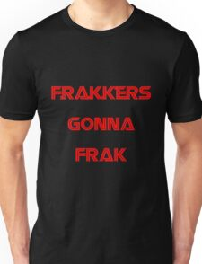 Battlestar Galactica - Frakkers gonna frak Unisex T-Shirt