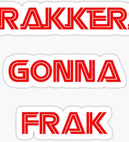 Battlestar Galactica - Frakkers gonna frak Sticker
