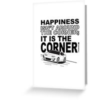 Happiness is the Corner Greeting Card