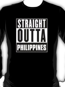 Straight outta Philippines! T-Shirt