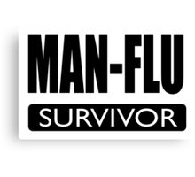 MAN-FLU SURVIVOR Canvas Print
