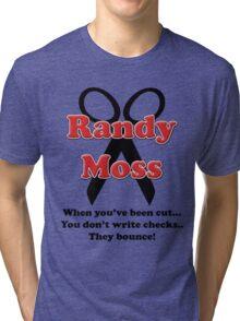 Randy Moss Cut - When you've been cut.. You don't write checks.. They bounce! Tri-blend T-Shirt