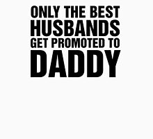 Only The Best Husbands Get Promoted To Daddy Unisex T-Shirt