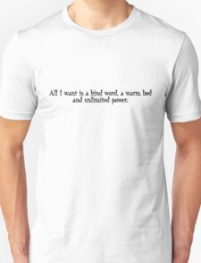 All I want is a kind word, a warm bed and unlimited power. Unisex T-Shirt