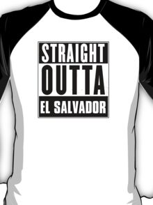 Straight outta El Salvador! T-Shirt
