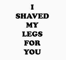 I Shaved My Legs! Unisex T-Shirt