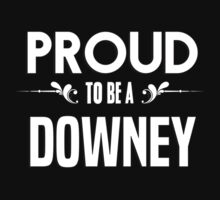 Proud to be a Downey. Show your pride if your last name or surname is Downey by mjones7778