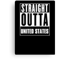 Straight outta United States! Canvas Print