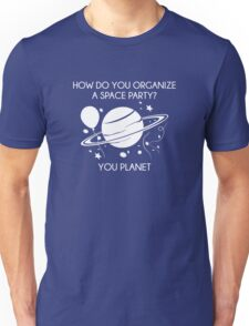How Do You Organize A Space Party? Unisex T-Shirt