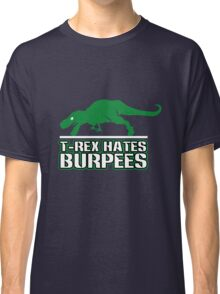 T rex hates burpees geek funny nerd Classic T-Shirt