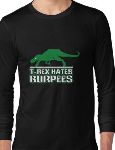 T rex hates burpees geek funny nerd Long Sleeve T-Shirt