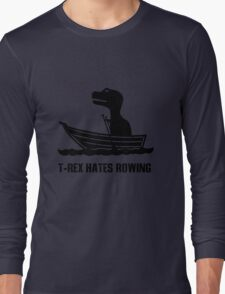 T rex hates rowing geek funny nerd Long Sleeve T-Shirt