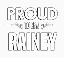 Proud to be a Rainey. Show your pride if your last name or surname is Rainey Kids Clothes