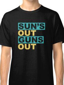 Sun's Out Guns Out Classic T-Shirt