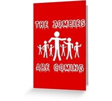 The zombies are coming geek funny nerd Greeting Card