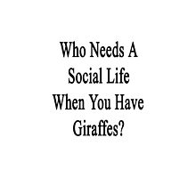 Who Needs A Social Life When You Have Giraffes?  by supernova23