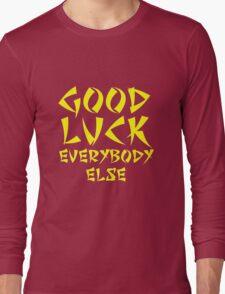 Good Luck Everybody Else! Long Sleeve T-Shirt