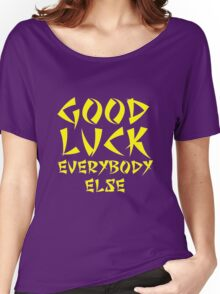 Good Luck Everybody Else! Women's Relaxed Fit T-Shirt
