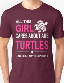 ALL THIS GIRL CARES ABOUT ARE TURTLES AND LIKE MAYBE 3 PEOPLE Unisex T-Shirt