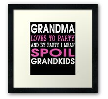 GRANDMA LOVES TO PARTY AND BY PARTY I MEAN SPOIL GRANDKIDS Framed Print