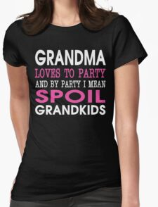 GRANDMA LOVES TO PARTY AND BY PARTY I MEAN SPOIL GRANDKIDS Womens Fitted T-Shirt