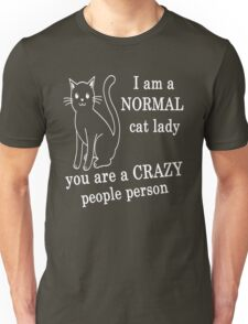 I AM A NORMAL CAT LADY YOU ARE A CRAZY PEOPLE PERSON Unisex T-Shirt