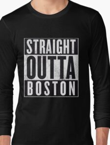 Straight Outta Boston Long Sleeve T-Shirt