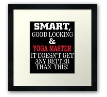 SMART,GOOD LOOKING&YOGA MASTER IT DOESN'T GET ANY BETTER THAN THIS! Framed Print