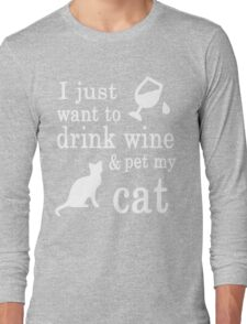 I JUST WANT TO DRINK WINE & PET MY CAT Long Sleeve T-Shirt