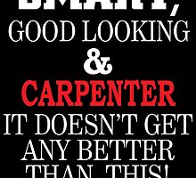 Smart, Good Looking & CARPENTER It Doesn't Get Any Better Than This! by inkedcreatively