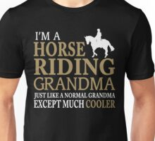 I'M A HORSE RIDING GRANDMA JUST LIKE A NORMAL GRANDMA EXCEPT MUCH COOLER Unisex T-Shirt
