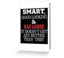 SMART,GOOD LOOKING&WAR GAMER IT DOESN'T GET ANY BETTER THAN THIS! Greeting Card
