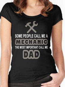 SOME PEOPLE CALL ME A MECHANIC THE MOST IMPORTANT CALL ME DAD Women's Fitted Scoop T-Shirt