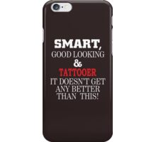 SMART,GOOD LOOKING&TATTOOER IT DOESN'T GET ANY BETTER THAN THIS! iPhone Case/Skin