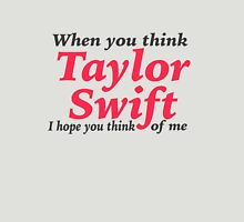 When you think Taylor Swift, I Hope you Think of Me! Womens Fitted T-Shirt