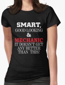 SMART GOOD LOOKING & MECHANIC IT DOESN'T GET ANY BETTER THAN THIS T-Shirt