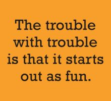 The Trouble With Trouble by AmazingVision