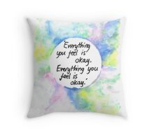 Everything you feel is okay. Throw Pillow