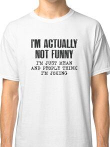 I'm Actually Not Funny Classic T-Shirt