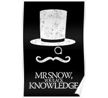 Mr Snow, You Lack Knowledge - White on Black Poster